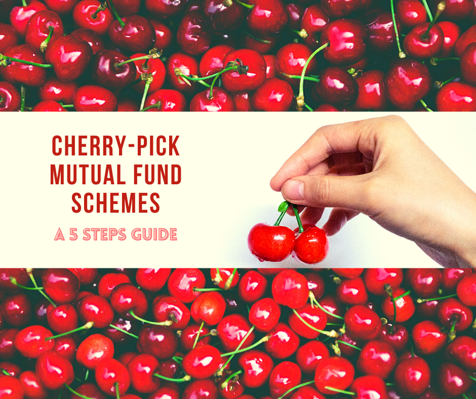 Cherry-pick Mutual Fund schemes – 5 Steps guide